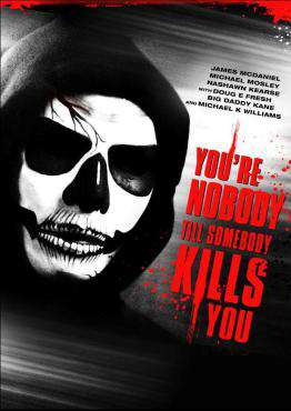 You're Nobody Till Somebody Kills You