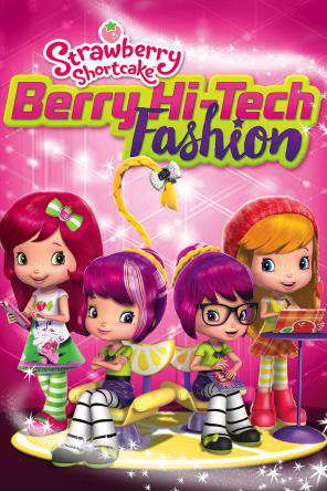 Strawberry Shortcake: Berry Hi-Tech Fashion, On Demand Movie, Family DigitalMovies, Kids